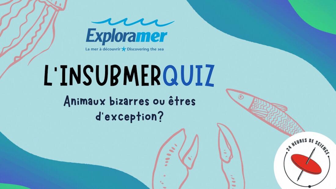 Affiche de promotion du jeu-questionnaire. L'InsubmerQuiz : animaux bizarres ou êtres d'exception?